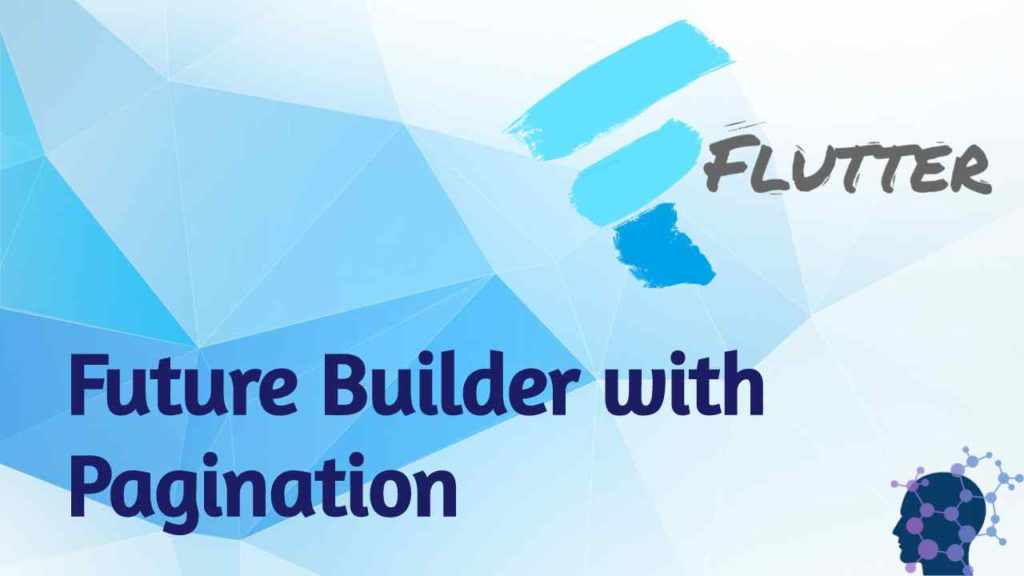 Flutter Future Builder With Pagination-Futures