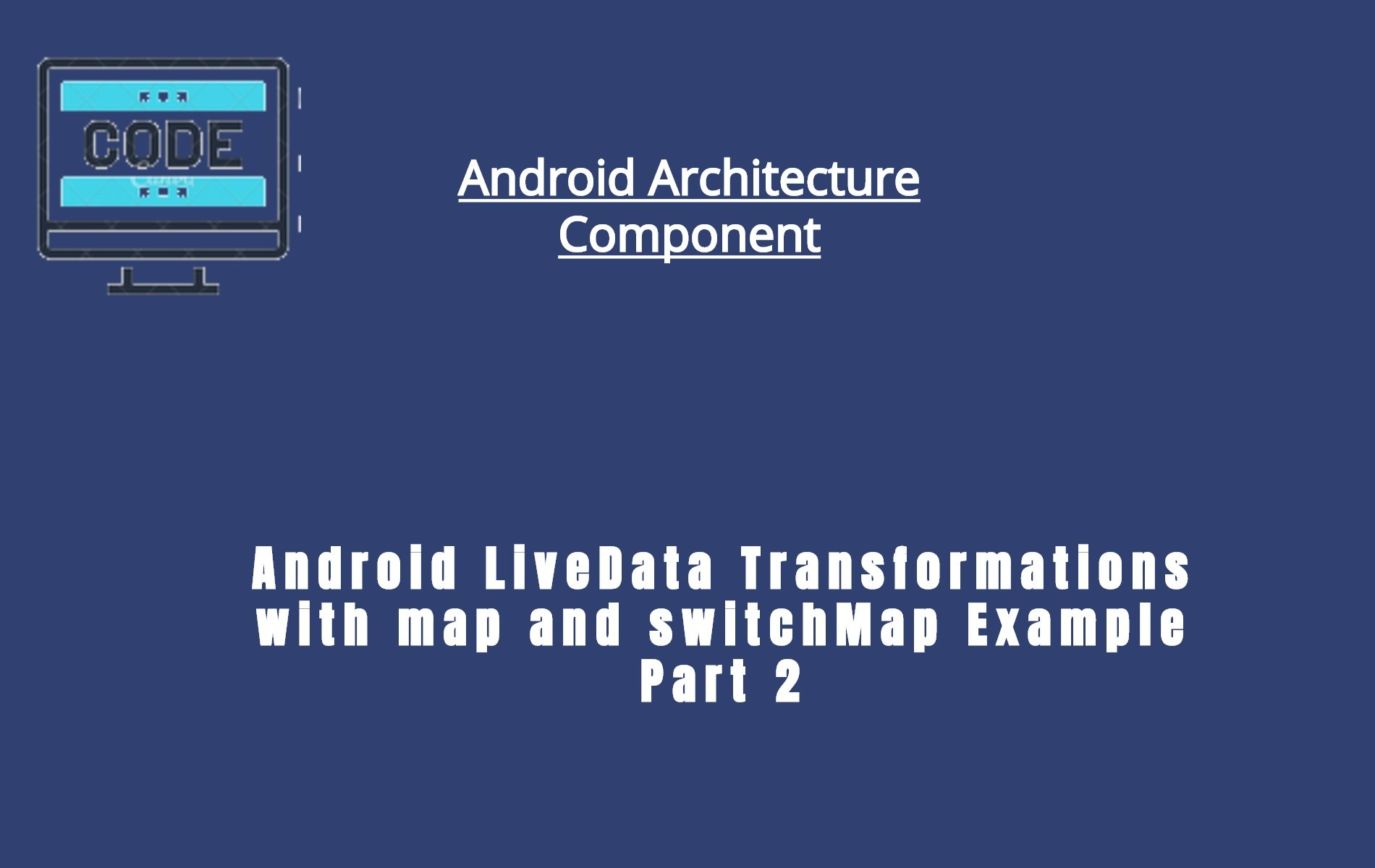 Android LiveData Transformations Example | Map And SwitchMap