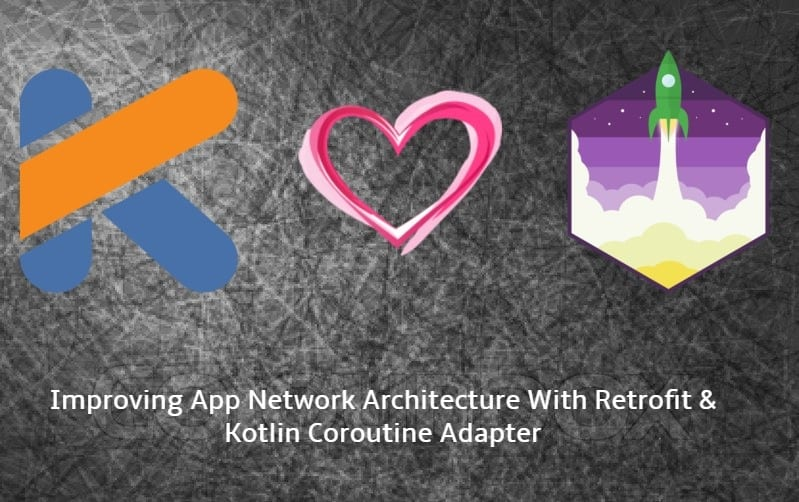 Improving App Network Architecture With Retrofit | Kotlin