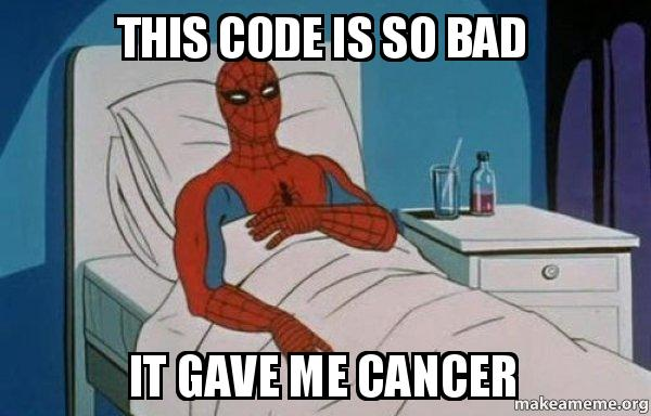Bad code gave me cancer