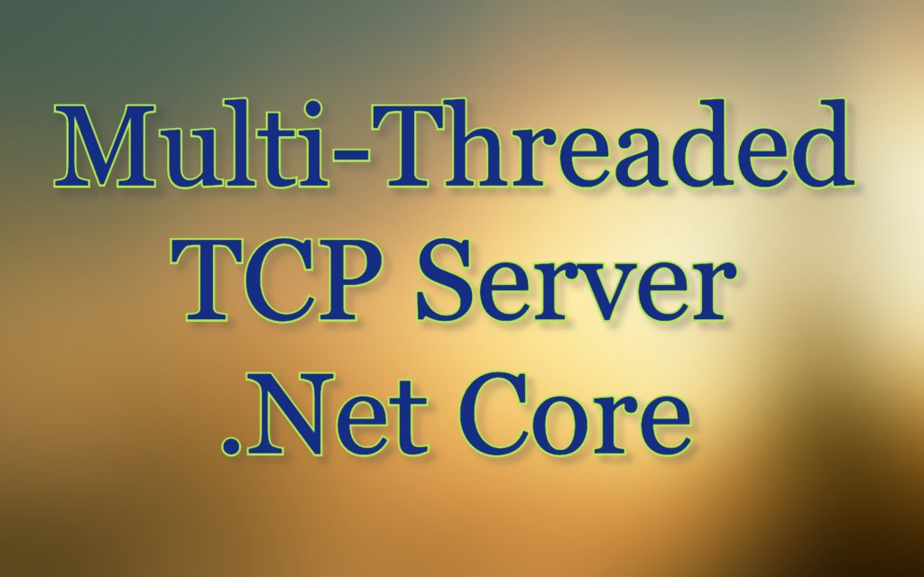Multi-threaded TCP Server using Dotnet Core Example | C#