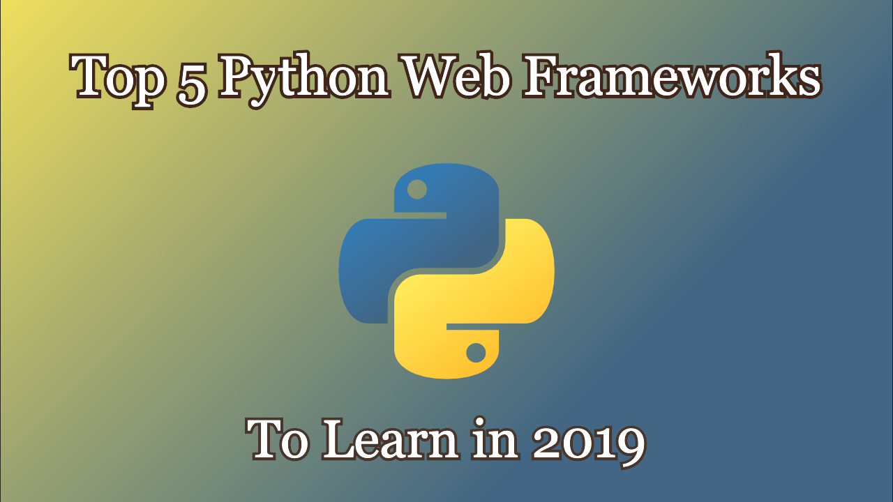 Top 5 Python Web Frameworks to Learn in 2019 - Coding Infinite